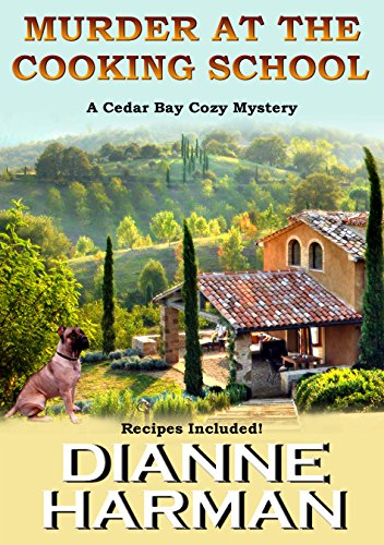 Murder at the Cooking School: Book 7 of the Cedar Bay Cozy Mystery Series by Dianne Harman