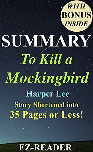 Summary – To Kill a Mockingbird: Novel By Harper Lee — Story Shortened into 35 Pages or Less! (To Kill A Mockingbird… by EZ-READER