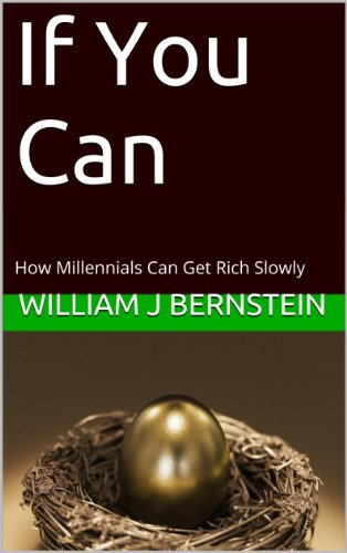 If You Can: How Millennials Can Get Rich Slowly by William J Bernstein