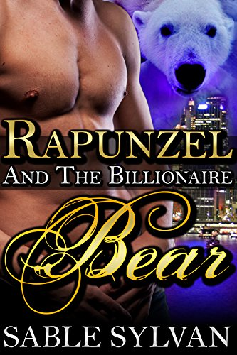 Rapunzel And The Billionaire Bear: A BBW Bear Shifter Paranormal Romance Novella (The Shifter Princes Book 4) by Sable Sylvan