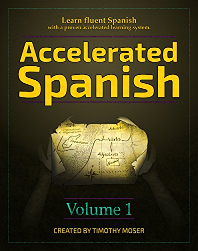 Accelerated Spanish: Learn fluent Spanish with a proven accelerated learning system by Timothy Moser