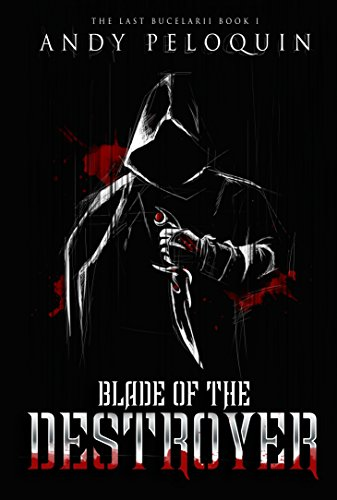 Blade of the Destroyer: The Last Bucelarii: Book 1 by Andy Peloquin