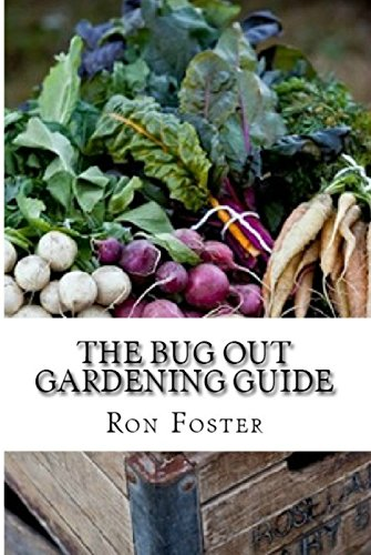 The Bug Out Gardening Guide: Growing Survival Garden Food When It Absolutely Matters by Ron Foster and Pat Lambert