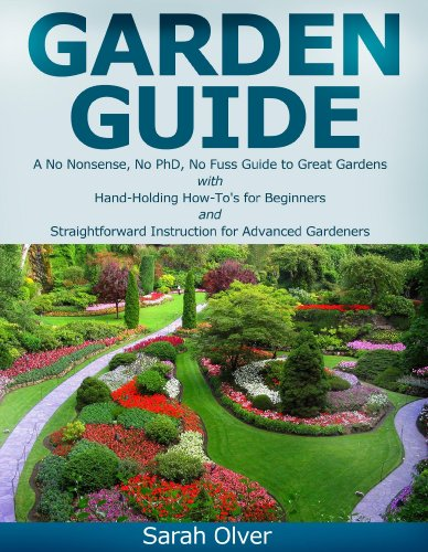 Garden Guide – A No Nonsense, No PhD, No Fuss Guide to Great Gardens with Hand-Holding How To's for Beginners… by Sarah Olver