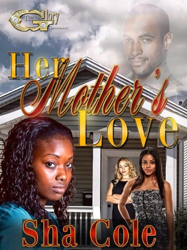 Her Mother's  love (HER MOTHER'S LOVE Book 1) by Sha Cole