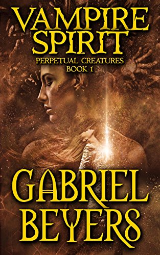 Vampire Spirit: An Immortal Paranormal Thriller (Perpetual Creatures Book 1) by Gabriel Beyers