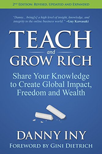 Teach and Grow Rich: Share Your Knowledge to Create Global Impact, Freedom and Wealth by Danny Iny and Gini Dietrich