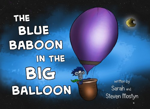The Blue Baboon in the Big Balloon by Sarah Mostyn and Steven Mostyn