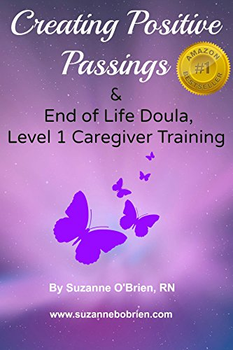 Creating Positive Passings: End of Life Doula, Level 1, Caregiver Training by Suzanne O'Brien RN