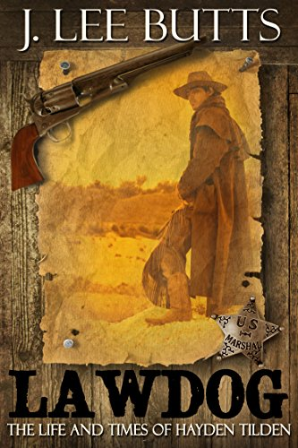Lawdog: The Life and Times of Hayden Tilden (Hayden Tilden Westerns Book 1) by J. Lee Butts