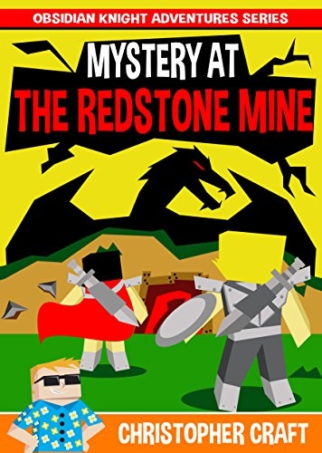 Mystery At The Redstone Mine: Adventures Of An Obsidian Knight: Interdimensional Dragons & Overlords! by Christopher Craft
