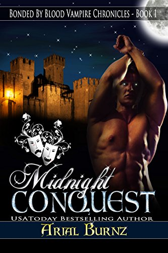 Midnight Conquest (Bonded By Blood Vampire Chronicles Book 1) by Arial Burnz and AJ Nuest