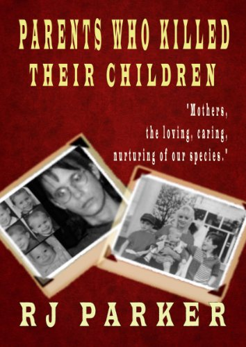 Parents Who Killed Their Children: True stories of Filicide,  Mental Health and Postpartum Psychosis by Dr. RJ Parker and Hartwell Editing