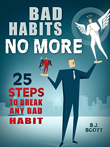Bad Habits No More: 25 Steps to Break Any Bad Habit by S.J. Scott and Steve Scott