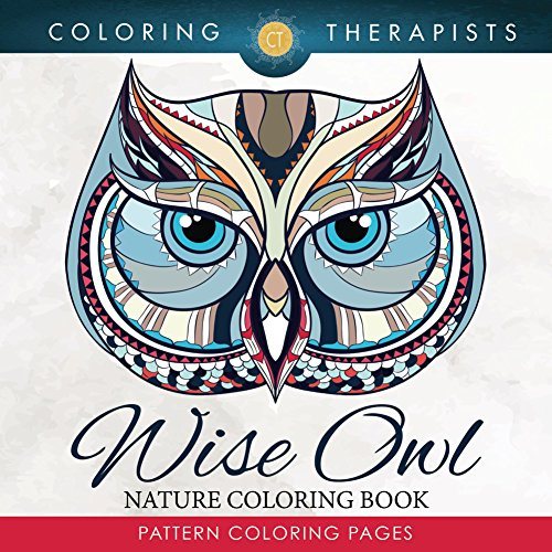 Wise Owl Nature Coloring Book: Pattern Coloring Pages (Owl Designs and Art Book Series) by Coloring Therapist
