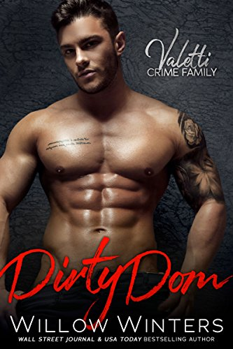 Dirty Dom: A Bad Boy Mafia Romance (Valetti Crime Family Book 1) by Willow Winters and Donna Hokanson