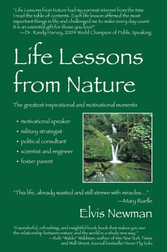 Life Lessons from Nature: Motivational Speaker, Military Strategist, Political Advisor, Scientist & Engineer, Foster Parent by Elvis Newman