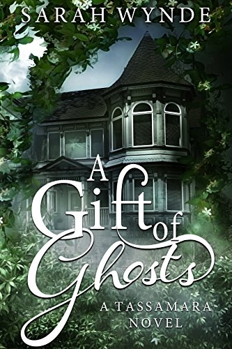 A Gift of Ghosts (Tassamara Book 1) by Sarah Wynde