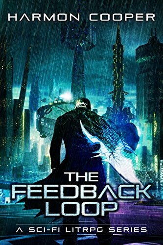 The Feedback Loop: (Book One) (Sci-Fi LitRPG Series) by Harmon Cooper and George C. Hopkins