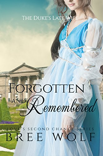 Forgotten & Remembered: The Duke's Late Wife (Love's Second Chance Book 1) by Bree Wolf