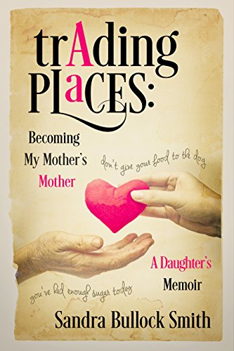 Trading Places:  Becoming My Mother's Mother: A Daughter's Memoir by Sandra Bullock Smith