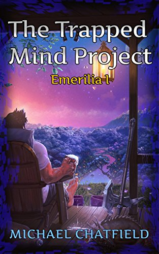 The Trapped Mind Project (Emerilia Book 1) by Michael Chatfield