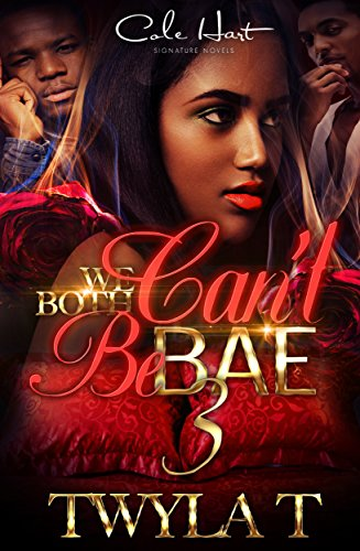 We Both Can't Be Bae 3 by Twyla T.