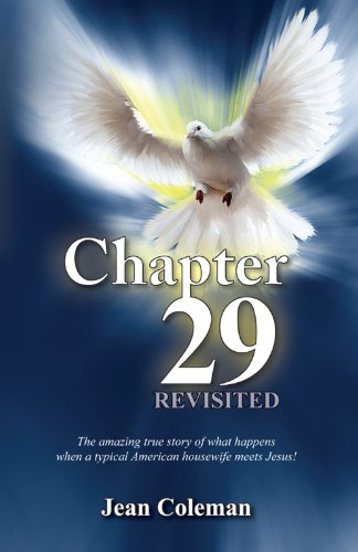 Chapter 29 Revisited: The amazing true story of what happens when a typical American housewife meets Jesus! by Jean Coleman