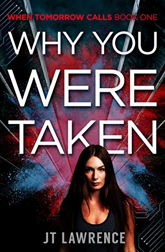 Why You Were Taken: A Cyberpunk Conspiracy Thriller (When Tomorrow Calls Book 1) by JT Lawrence