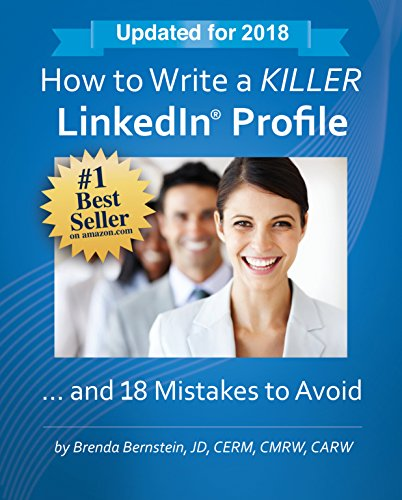 How to Write a KILLER LinkedIn Profile… And 18 Mistakes to Avoid: Updated for 2018 (13th Edition) by Brenda Bernstein