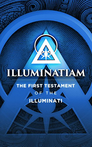 Illuminatiam: The First Testament Of The Illuminati by Illuminatiam