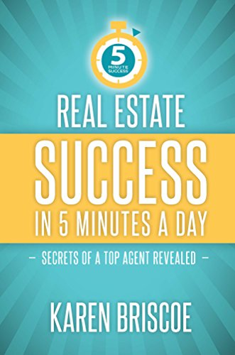 Real Estate Success in 5 Minutes a Day: Secrets of a Top Agent Revealed by Karen Briscoe