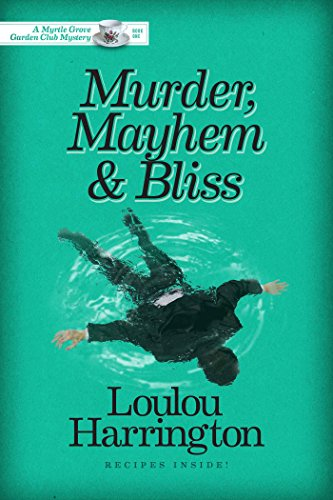 Murder, Mayhem and Bliss (Myrtle Grove Garden Club Mystery Book 1) by Loulou Harrington