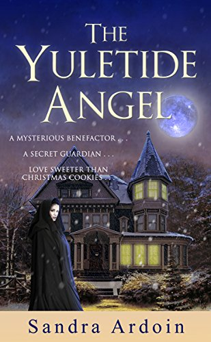 The Yuletide Angel: A mysterious benefactor … a secret guardian … and a love sweeter than grace. by Sandra Ardoin