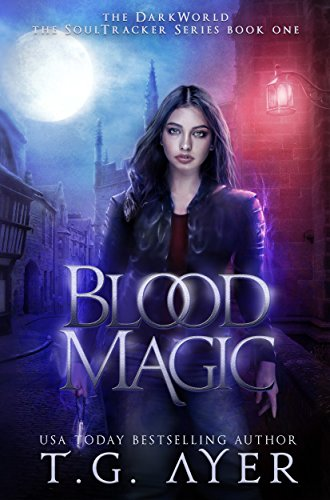 Blood Magic (DarkWorld: A Soul Tracker Novel Book 1) by T.G. Ayer