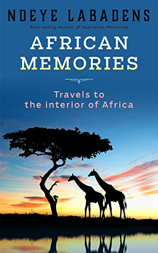 African Memories: Travels to the interior of Africa (Travels and Adventures of Ndeye Labadens Book 3) by Ndeye Labadens