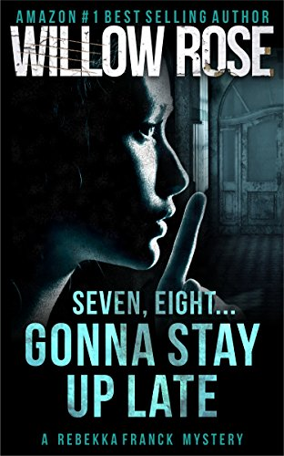 Seven, eight … Gonna stay up late (Rebekka Franck, Book 4) by Willow Rose