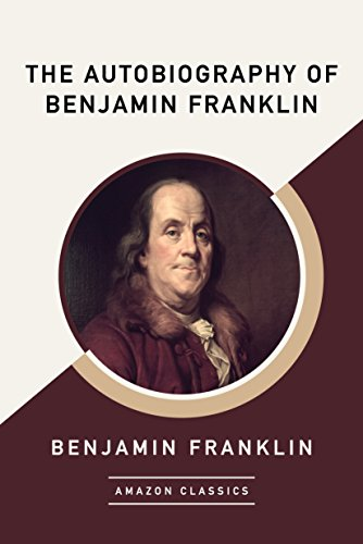 The Autobiography of Benjamin Franklin (AmazonClassics Edition) by Benjamin Franklin