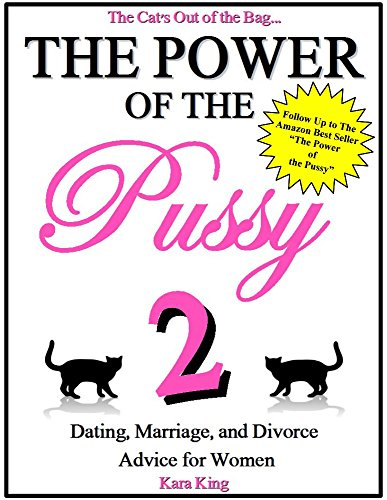 The Power of the Pussy (Part Two) – (Dating, Marriage, and Divorce Advice for Women) by Kara King