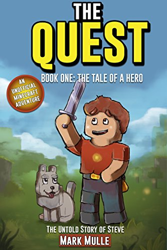 The Quest: The Untold Story of Steve, Book One: The Tale of a Hero (An Unofficial Minecraft Book for Kids Ages 9 – 12) (Preteen) by Mark Mulle