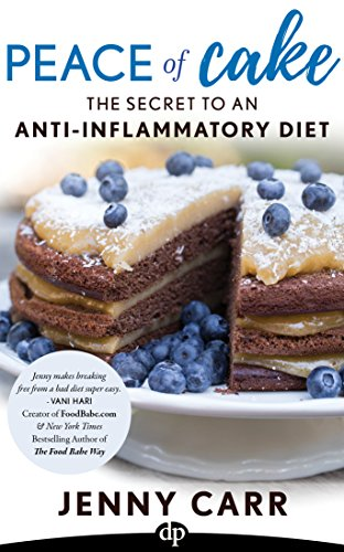 Peace of Cake: The Secret to an Anti-Inflammatory Diet by Jenny Carr and Dr. Jason West