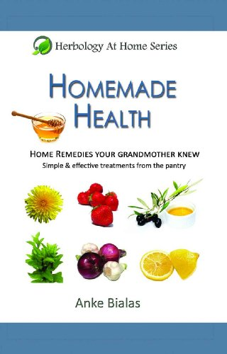 Homemade Health – Home remedies your grandmother knew – Simple & effective treatments from the pantry (Herbology At Home) by Anke Bialas
