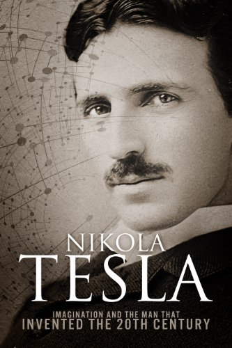 Nikola Tesla: Imagination and the Man That Invented the 20th Century by Sean Patrick