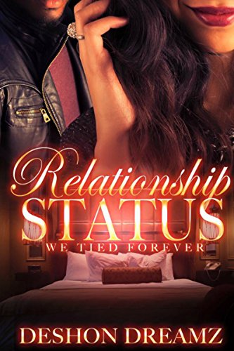 Relationship Status: We Tied Forever (1) by Deshon Dreamz
