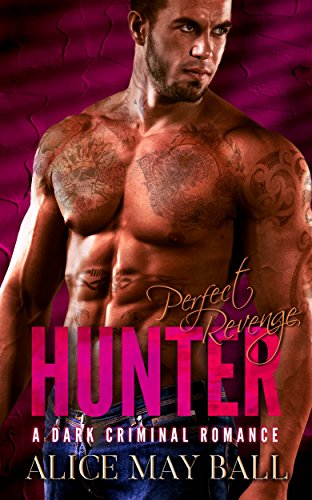 Hunter: Perfect Revenge – A bad boy Mafia dark romance by Alice May Ball