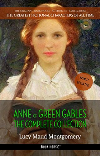 Anne of Green Gables: The Complete Collection (The Greatest Fictional Characters of All Time) by Lucy Maud Montgomery