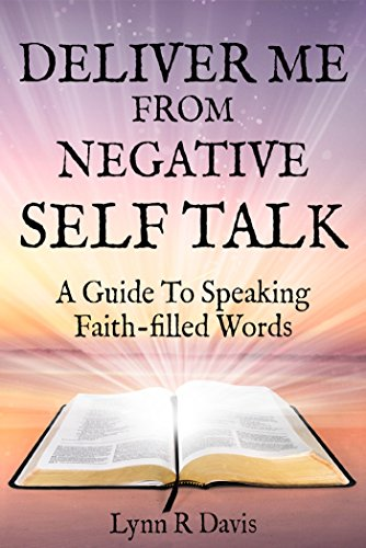Deliver Me From Negative Self Talk:A Guide To Speaking Faith-Filled Words by Lynn R Davis