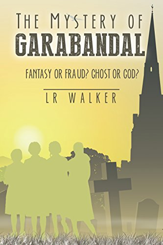 The Mystery of Garabandal: Fantasy or Fraud? Ghost or God? by LR Walker