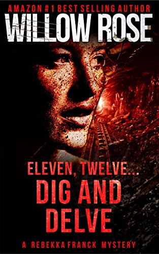 Eleven, Twelve… Dig and Delve: A heart-stopping thriller (Rebekka Franck Book 6) by Willow Rose