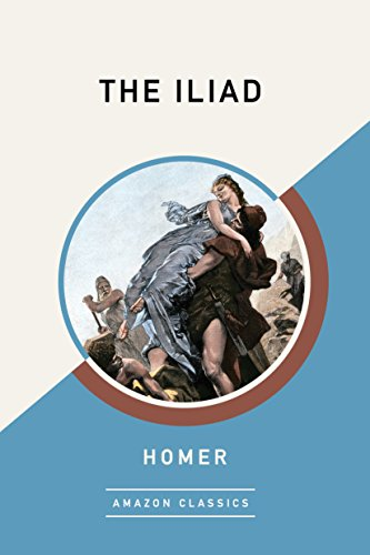 The Iliad (AmazonClassics Edition) by Homer,